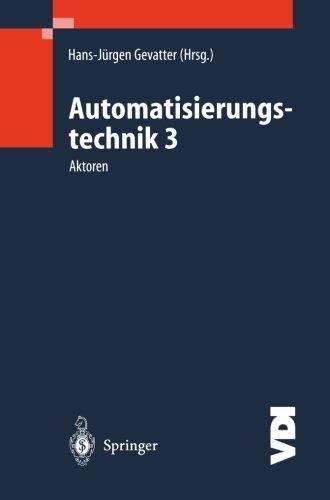 Automatisierungstechnik 3: Aktoren (VDI-Buch) (German Edition)