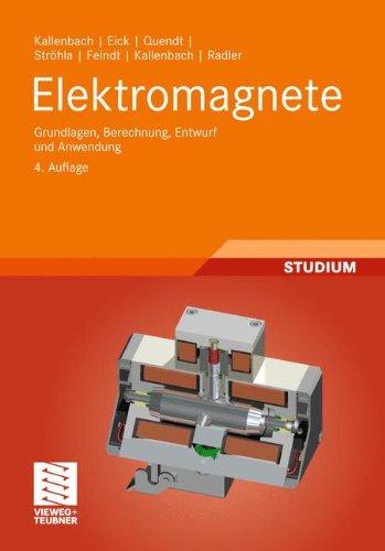 Elektromagnete: Grundlagen, Berechnung, Entwurf und Anwendung