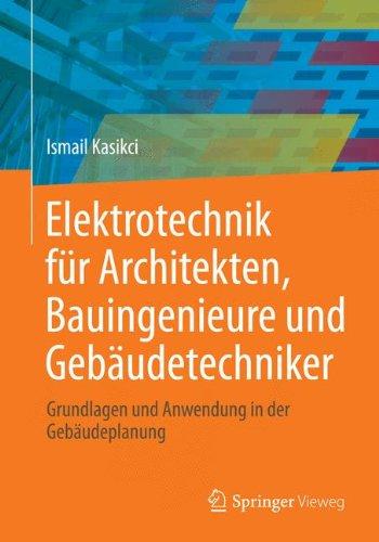 Elektrotechnik für Architekten, Bauingenieure und Gebäudetechniker: Grundlagen und Anwendung in der Gebäudeplanung