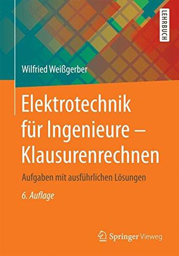Elektrotechnik für Ingenieure – Klausurenrechnen: Aufgaben mit ausführlichen Lösungen